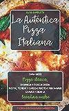 La Auténtica Pizza Italiana: Cómo hacer Pizza clásica, en bandeja y Focaccia casera. Recetas,...